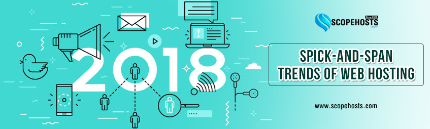 Welcome 2018! with Trends of Web hosting. Know about Advance technology to Gain Improved performance.