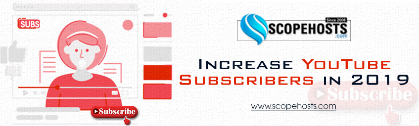 Explore how to Increase YouTube Subscribers in 2019